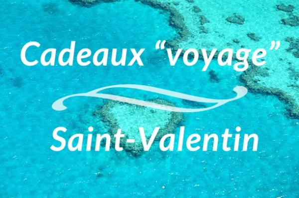 cadeau voyage saint-valentin blog voyage