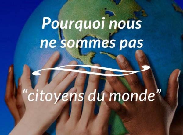 pourquoi nous ne sommes pas citoyens du monde blog voyage trace ta route